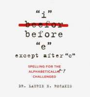 I Before E, Except After C: Spelling for the Alphabetically Challenged (Paperback)