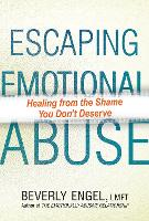 Escaping Emotional Abuse: Healing from the Shame You Don't Deserve (Paperback)
