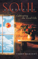 Soul Gardening: Cultivating the Good Life (Paperback)