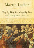 Day by Day We Magnify You: Daily Readings for the Entire Year: Selected from the Writings of Martin Luther (Paperback)