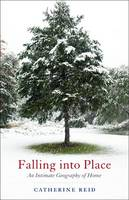 Falling into Place: An Intimate Geography of Home (Hardback)