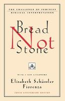 Bread Not Stone: The Challenge of Feminist Biblical Interpretation (Paperback)