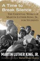 A Time to Break Silence: The Essential Works of Martin Luther King, Jr., for Students (Hardback)