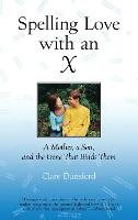 Spelling Love with an X: A Mother, A Son, and the Gene that Binds Them (Paperback)