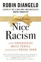 Nice Racism: How Progressive White People Perpetuate Racial Harm (Hardback)