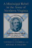 A Mississippi Rebel in the Army of Northern Virginia: The Civil War Memoirs of Private David Holt (Paperback)