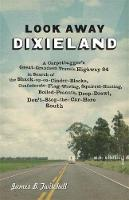Look Away Dixieland: A Carpetbagger's Great-Grandson Travels Highway 84 in Search of the Shack-up-on-Cinder-Blocks, Confederate-Flag-Waving, Squirrel-Hunting, Boiled-Peanuts, Deep-Drawl, Don't-Stop-the-Car-Here South (Hardback)