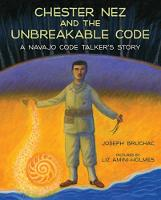 Chester Nez and the Unbreakable Code: A Navajo Code Talker's Story (Hardback)