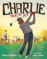 Charlie Takes His Shot: How Charlie Sifford Broke the Color Barrier in Golf (Hardback)