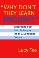 Why Don't They Learn English?: Separating Fact from Fallacy in the U.S.Language Debate - Language & Literacy (Paperback)