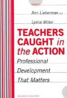 Teachers Caught in the Action: Professional Development That Matters (Paperback)