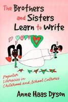 The Brothers and Sisters Learn to Write: Popular Literacies in Childhood and School Cultures - Language & Literacy v. 64 (Paperback)