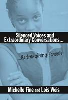 Silenced Voices and Extraordinary Conversations: Re-Imagining Schools (Paperback)