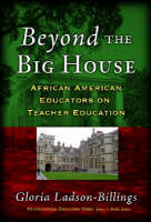 Beyond the Big House: African American Educators on Teacher Education - Multicultural Education Series (Paperback)