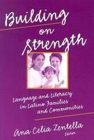 Building on Strength: Language and Literacy in Latino Families and Communities - Language & Literacy No. 78 (Paperback)