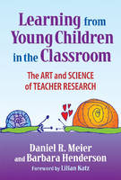 Learning from Young Children in the Classroom: The Art and Science of Teacher Research (Paperback)