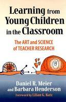 Learning from Young Children in the Classroom: The Art and Science of Teacher Research (Hardback)