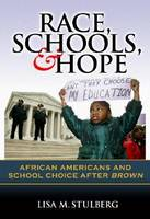 Race, Schools, and Hope: African Americans and School Choice After Brown (Hardback)