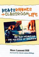 Beats, Rhymes, and Classroom Life: Hip-hop Pedagogy and the Politics of Identity (Paperback)