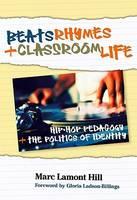 Beats, Rhymes, and Classroom Life: Hip-hop Pedagogy and the Politics of Identity (Hardback)