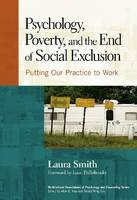 Psychology, Poverty and the End of Social Exclusion: Putting Our Practice to Work (Paperback)