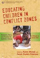 Educating Children in Conflict Zones: Research, Policy and Practice for Systemic Change - A Tribute to Jackie Kirk (Paperback)