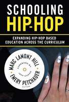 Schooling Hip-Hop: Expanding Hip-Hop Based Education Across the Curriculum (Paperback)