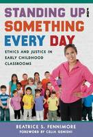 Standing Up for Something Every Day: Ethics and Justice in Early Childhood Classrooms - Early Childhood Education (Paperback)