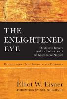 The Enlightened Eye: Qualitative Inquiry and the Enhancement of Educational Practice (Paperback)