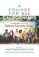 A College for All Californians: A History of the California Community Colleges (Paperback)