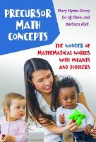 Precursor Math Concepts: The Wonder of Mathematical Worlds With Infants and Toddlers (Hardback)