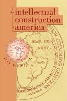 The Intellectual Construction of America: Exceptionalism and Identity From 1492 to 1800 (Hardback)