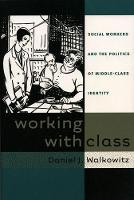 Working with Class: Social Workers and the Politics of Middle-Class Identity (Hardback)