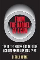 From the Barrel of a Gun: The United States and the War Against Zimbabwe, 1965-1980 (Hardback)