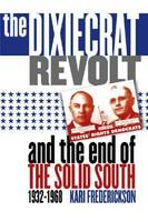 The Dixiecrat Revolt and the End of the Solid South, 1932-1968 (Hardback)