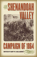 The Shenandoah Valley Campaign of 1864 - Military Campaigns of the Civil War (Hardback)