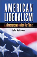 American Liberalism: An Interpretation for Our Time - H. Eugene and Lillian Youngs Lehman Series (Hardback)