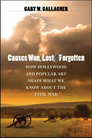 Causes Won, Lost, and Forgotten: How Hollywood and Popular Art Shape What We Know About the Civil War - Caravan Book (Hardback)
