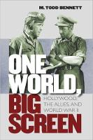 One World, Big Screen: Hollywood, the Allies, and World War II (Hardback)