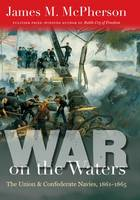 War on the Waters: The Union and Confederate Navies, 1861-1865, Large Print (Paperback)