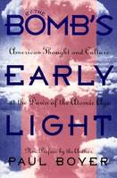 By the Bomb's Early Light: American Thought and Culture At the Dawn of the Atomic Age (Paperback)