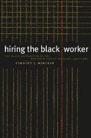 Hiring the Black Worker: The Racial Integration of the Southern Textile Industry, 1960-1980 (Paperback)