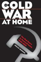 The Cold War at Home: The Red Scare in Pennsylvania, 1945-1960 (Paperback)