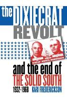 The Dixiecrat Revolt and the End of the Solid South, 1932-1968 (Paperback)