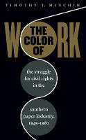 The Color of Work: The Struggle for Civil Rights in the Southern Paper Industry, 1945-1980 (Paperback)