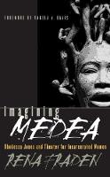 Imagining Medea: Rhodessa Jones and Theater for Incarcerated Women - Gender and American Culture (Paperback)