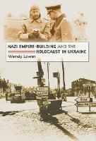 Nazi Empire-Building and the Holocaust in Ukraine (Paperback)