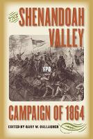 The Shenandoah Valley Campaign of 1864 - Military Campaigns of the Civil War (Paperback)