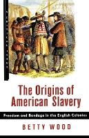 The Origins of American Slavery: Freedom and Bondage in the English Colonies - A critical issue (Paperback)