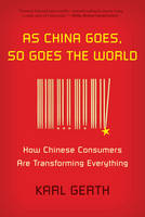 As China Goes, So Goes the World: How Chinese Consumers are Transforming Everything (Paperback)